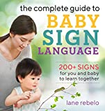 The Complete Guide to Baby Sign Language: 200+ Signs for You and Baby to Learn Together