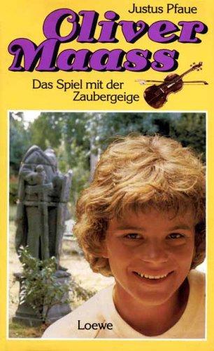 Justus Pfaue: Oliver Maass. Das Spiel mit der Zaubergeige.