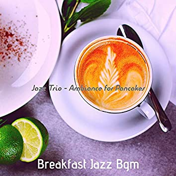 Jazz Trio - Ambiance for Pancakes