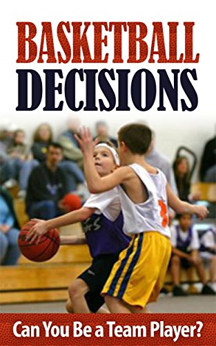 Basketball Decisions: Can You Be a Team Player? (Sports Children\'s Books Ages 5-10): Basketball Children\'s Books (Children\'s Ebooks, Sports and Outdoors, ... Skills & School Life) (English Edition)