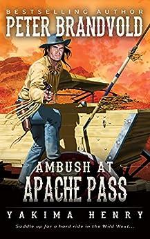 Ambush at Apache Pass: A Western Fiction Classic (Yakima Henry Book 11) by [Peter Brandvold]