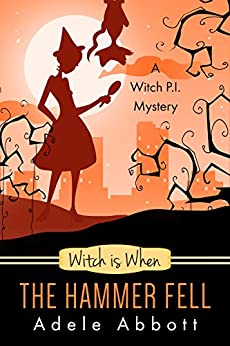 Witch Is When The Hammer Fell (A Witch P.I. Mystery Book 8) by [Adele Abbott]