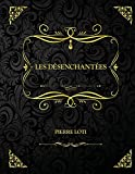 Les Désenchantées: Edition Collector - Pierre Loti