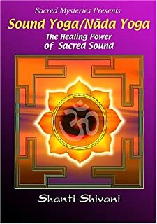 Sound Yoga/Nada Yoga: The Healing Power of Sacred Sound