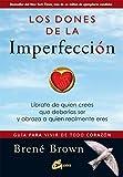 Los dones de la imperfección: Guía para vivir de todo corazón. Líbrate de quien...