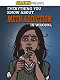 Everything You Know About Meth Addiction is Wrong