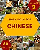Holy Moly! Top 50 Chinese Recipes Volume 2: Chinese Cookbook - Where Passion for Cooking Begins