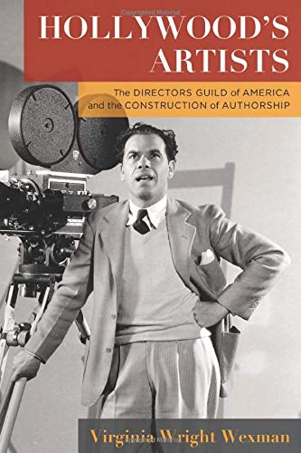 Hollywood's Artists: The Directors Guild of America and the Construction of Authorship (Film and Culture Series)