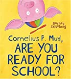 Cornelius P. Mud, Are You Ready for School?