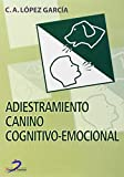 Adiestramiento Canino Cognitivo-Emocional (Spanish Edition) by C. A. L??pez Garc??a (2006-06-04)