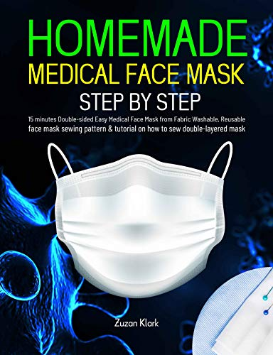 HOMEMADE MEDICAL FACE MASK: How to made 15 Minutes Double-Side Easy Medical Face Mark From Fabric Washable, Reuseable with filter Pocket Sewing Pattern. (Respiratory Diseases Book 1)
