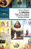 Il miracolo. Spagna, 1640: indagine sul più sconvolgente prodigio mariano