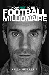 Keith Gillespie Book: How Not to be a Football Millionaire
