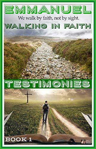 CHRISTIAN BOOKS: Walking In Faith: TESTIMONIES (English Edition)