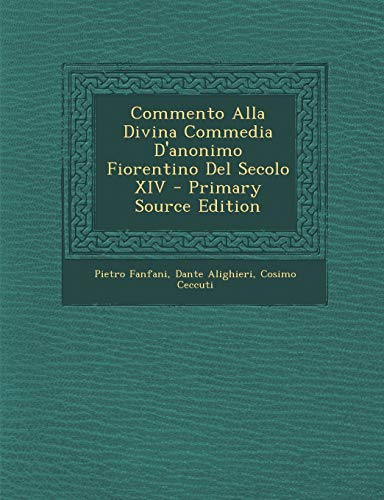 Commento Alla Divina Commedia D'Anonimo Fiorentino del Secolo XIV by Dante Alighieri