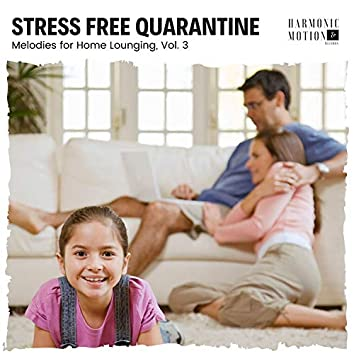 Stress Free Quarantine - Melodies For Home Lounging, Vol. 3