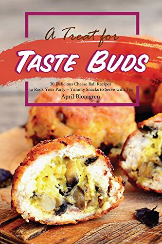 A Treat for Taste Buds: 30 Delicious Cheese Ball Recipes to Rock Your Party – Yummy Snacks to Serve with Tea