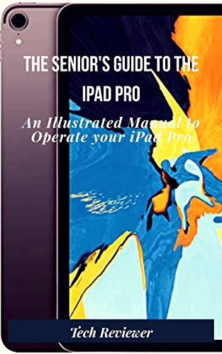 The Senior's Guide to The iPad Pro: An Illustrated Manual to Operate Your iPad Pro (English Edition)