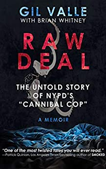 "Raw Deal: The Untold Story of NYPD's ""Cannibal Cop"" by [Gil Valle, Brian Whitney]"