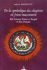 De la Symbolique des chapitres en Franc-Maçonnerie - Rite Ecossais Ancien et Accepté et Rite Français d'Irène Mainguy