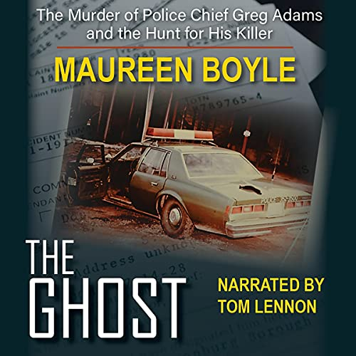 The Ghost: The Murder of Police Chief Greg Adams and the Hunt for His Killer Audiobook By Maureen Boyle cover art