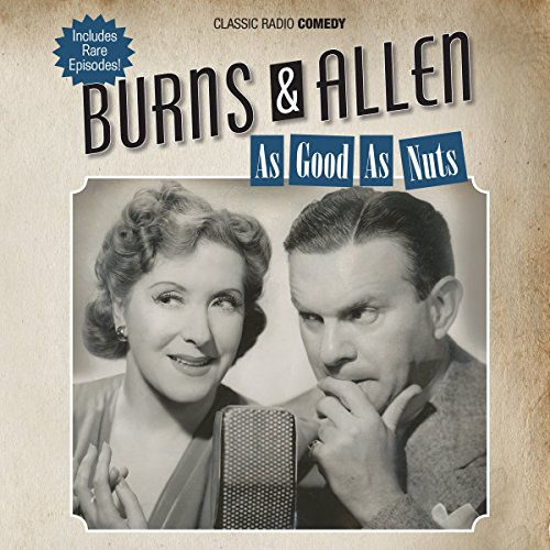 Burns & Allen: As Good as Nuts audiobook cover art