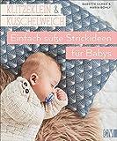 Klitzeklein & Kuschelweich - Einfach süße Strickideen und Babykleidung für Babys in den Größen 56-92. Mit 2 Schnittmusterbögen.
