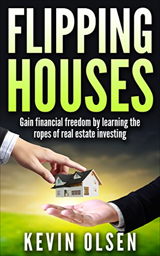 Flipping Houses : Gain Financial Freedom by Learning the Ropes of Real Estate Investing by [Kevin Olsen]