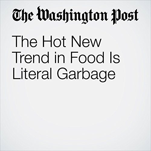 The Hot New Trend in Food Is Literal Garbage copertina