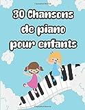 30 Chansons de Piano Pour Enfants: Partitions de piano simples pour enfants et débutants   30 partitions de piano facile pour enfants  (Toutes les chansons en français)