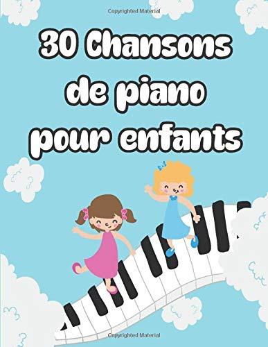 30 Chansons de Piano Pour Enfants: Partitions de piano simples pour enfants et débutants | 30 partitions de piano facile pour enfants |(Toutes les chansons en français)