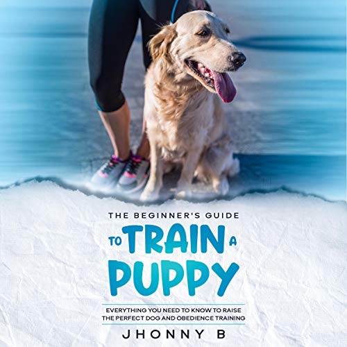 The Beginners Guide to Train a Puppy cover art