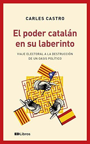 El poder catalán en su laberinto: Viaje electoral a la destrucción ...