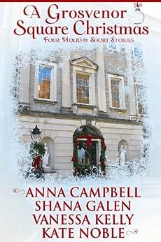 A Grosvenor Square Christmas by [Shana Galen, Vanessa Kelly, Anna Campbell, Kate Noble]