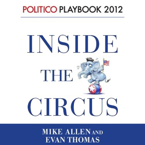 Inside the Circus - Romney, Santorum and the GOP Race audiobook cover art