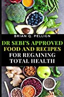 Dr SEBI's Approved Food and Recipes for Regaining Total Health