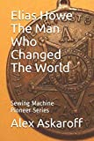 juki 27z - Elias Howe: The Man Who Changed The World