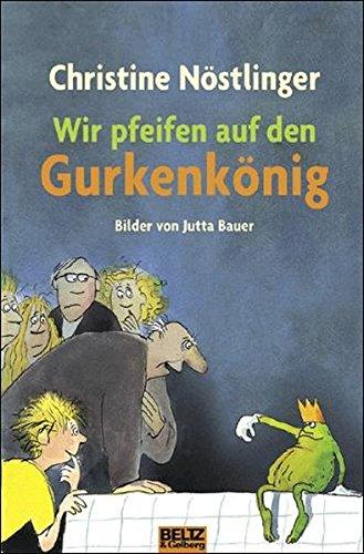Christine Nöstlinger: Wir pfeifen auf den Gurkenkönig