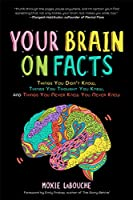 Your Brain on Facts: Things You Didn't Know, Things You Thought You Knew, and Things You Never Knew You Never Knew (Trivia, Quizzes, Fun Facts)