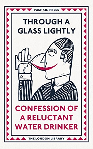 Through a Glass Lightly: Confession of a Reluctant Water Drinker (The London Library Book 7) (English Edition)