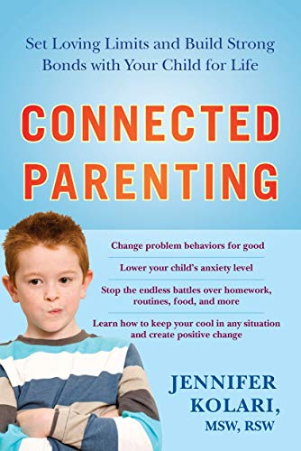 Connected Parenting: Set Loving Limits and Build Strong Bonds with Your Child for Life