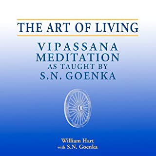 The Art of Living     Vipassana Meditation as Taught by S. N. Goenka              By:                                                                                                                                 William Hart                               Narrated by:                                                                                                                                 William Hart                      Length: 5 hrs and 9 mins     50 ratings     Overall 4.6