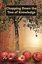 Chopping Down The Tree of Knowledge