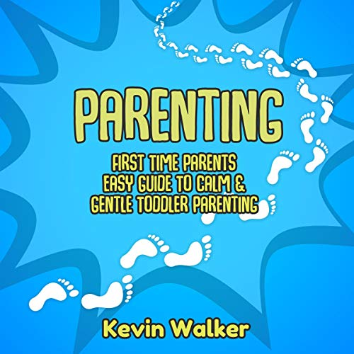 Parenting: First Time Parents Easy Guide to Calm & Gentle Toddler Parenting audiobook cover art
