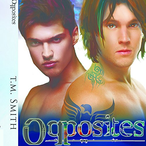 Opposites                   By:                                                                                                                                 T.M. Smith                               Narrated by:                                                                                                                                 Greg Boudreaux                      Length: 6 hrs and 16 mins     31 ratings     Overall 4.2