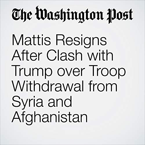Mattis Resigns After Clash with Trump over Troop Withdrawal from Syria and Afghanistan audiobook cover art