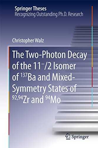 The Two-Photon Decay of the 11-/2 Isomer of 137Ba and Mixed-Symmetry States of 92,94Zr and 94Mo (Springer Theses) (English Edition)