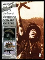 Weapons & Field Gear of the North Vietnamese Army and Viet Cong