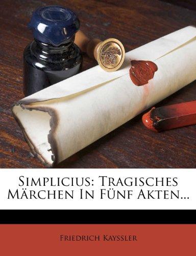 Simplicius: Tragisches Marchen in Funf Akten...