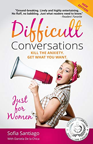 Difficult Conversations Just for Women: Kill the Anxiety. Get What You Want. (Similar to Difficult Conversations: How to Discuss What Matters Most and to Crucial Conversations but tailored for women)